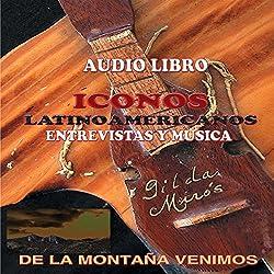 De la Montana Venimos/Iconos Latinoamericanos [Latin American Icons]
