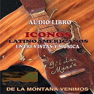 De la Montana Venimos/Iconos Latinoamericanos [Latin American Icons] Audiobook