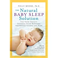 The Natural Baby Sleep Solution: Use Your Child's Internal Sleep Rhythms for Better...