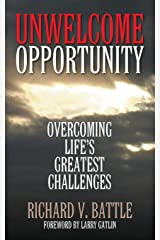 Unwelcome Opportunity: Overcoming Life's Greatest Challenges Paperback