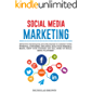 Social Media Marketing: Effective Techniques and Strategies to Connect with Potential Customers, influence, Build your Personal Brand, Grow your Business and Sell more on Social Media Platforms
