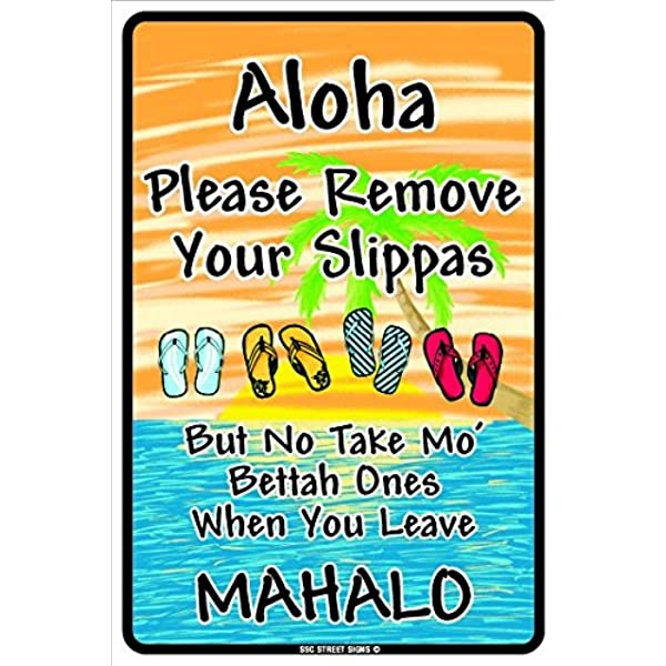 Amazon.com: Seaweed Surf Co. Aloha Please Remove Your Slippas But No Take  Mo' Bettah One When You Leave Mahalo Aluminum Tin Metal Poster Sign Wall  Decor 12x18: Home & Kitchen