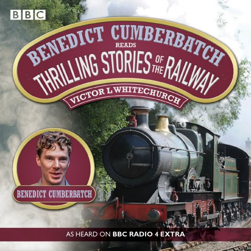 Benedict Cumberbatch Reads Thrilling Stories of the Railway: A BBC Radio Reading