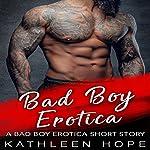 Bad Boy Erotica: A Bad Boy Erotica Short Story   Kathleen Hope