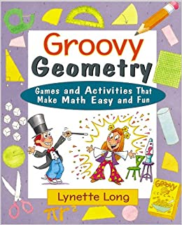 Groovy Geometry: Games and Activities That Make Math Easy and Fun