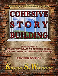 Cohesive Story Building: formerly titled FROM FIRST DRAFT TO FINISHED NOVEL {A Writer's Guide to Cohesive Story Building}