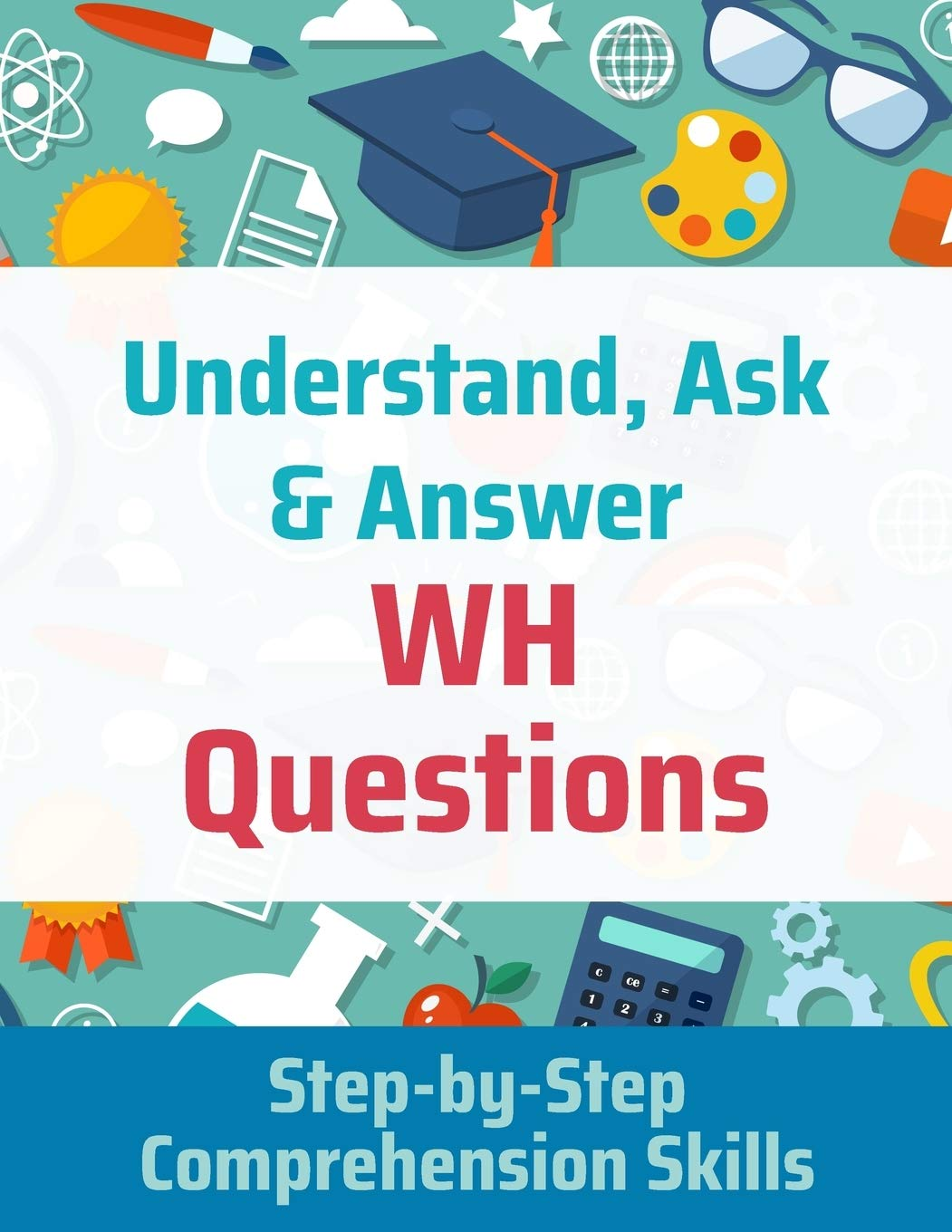 Understand, Ask and Answer WH Questions Step by Step ...
