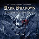 Dark Shadows - Kingdom of the Dead Part 4 Audiobook by Stuart Manning, Eric Wallace Narrated by David Selby, Kathryn Leigh Scott, Lara Parker, John Karlen, Jerry Lacy, Andrew Collins, Ursula Burton