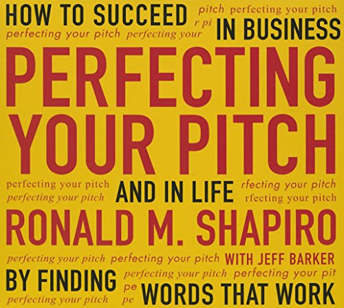 Perfecting Your Pitch: How to Succeed in Business and Life by Finding Words That Work (Your Coach in a Box)