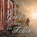 The Girl from the Train Hörbuch von Irma Joubert Gesprochen von: Sarah Zimmerman