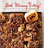 Good Morning Baking!: Delicious Recipes to Start the Day