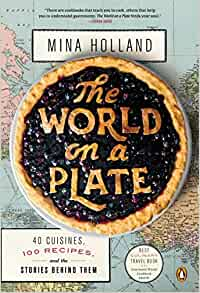 The World On A Plate 40 Cuisines 100 Recipes And The Stories