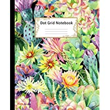Dot grid Notebook: Dotted Paper Journal:  Hand Drawn Watercolor Blooming Cactus for Graphing Pad, Design Book, Work Book, Planner, Dotted Notebook, Bullet Journal, Sketch Book, Math Book
