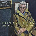 Unreasonable Behaviour: An Autobiography Audiobook by Don McCullin Narrated by Jonathan Keeble