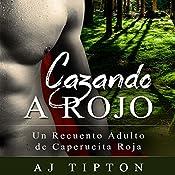 Cazando a Rojo: Un Recuento Adulto de Caperucita Roja [Hunting Red: An Adult Red Riding Hood Retelling] | AJ Tipton