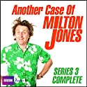 Another Case of Milton Jones: The Complete Series 3 Radio/TV Program by Milton Jones, James Cary Narrated by Milton Jones