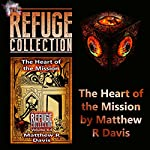 The Heart of the Mission: Refuge Collection, Book 4.4   Matthew R Davis