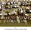 The Spanish Armada: The History and Legacy of Spain's Notorious Naval Debacle Audiobook by  Charles River Editors, Jesse Harasta Narrated by Maurice R. Cravens II
