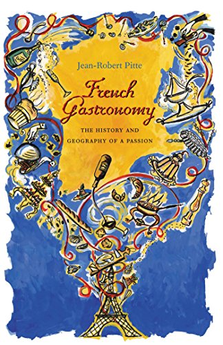French Gastronomy: The History and Geography of a Passion (Arts and Traditions of the Table: Perspectives on Culinary History)