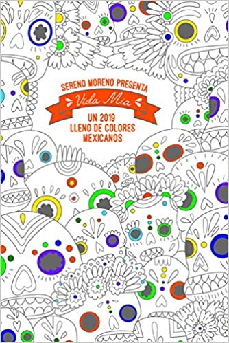 VIDA MIA, UN 2019 LLENO DE COLORES MEXIC: SERENO MORENO ...