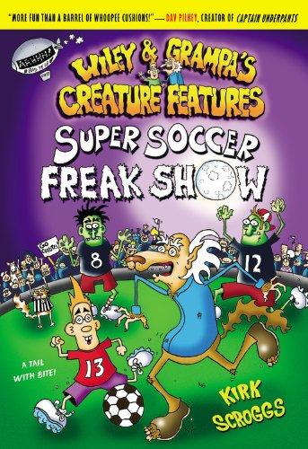 Super Soccer Freak Show (Wiley and Grampa's Creature Features, No. 4) PDF