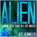 Alien: Examining Jesus Christ in a UFO Universe Audiobook by Jeff Bennington Narrated by Johnnie C. Hayes