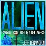 Alien: Examining Jesus Christ in a UFO Universe | Jeff Bennington