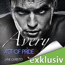 Avery: Act of Pride (Act 3) Hörbuch von Jane Christo Gesprochen von: Erik Borner, Eni Winter