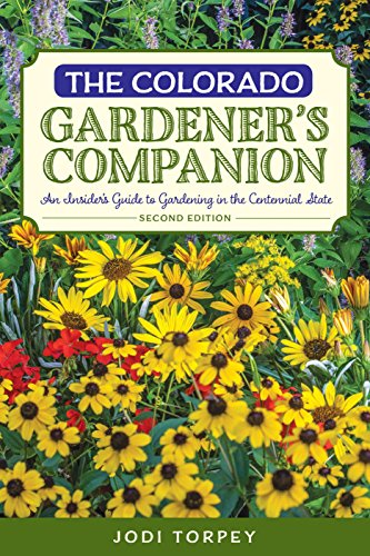 The Colorado Gardener's Companion: An Insider's Guide to Gardening in the Centennial State (Gardening Series)