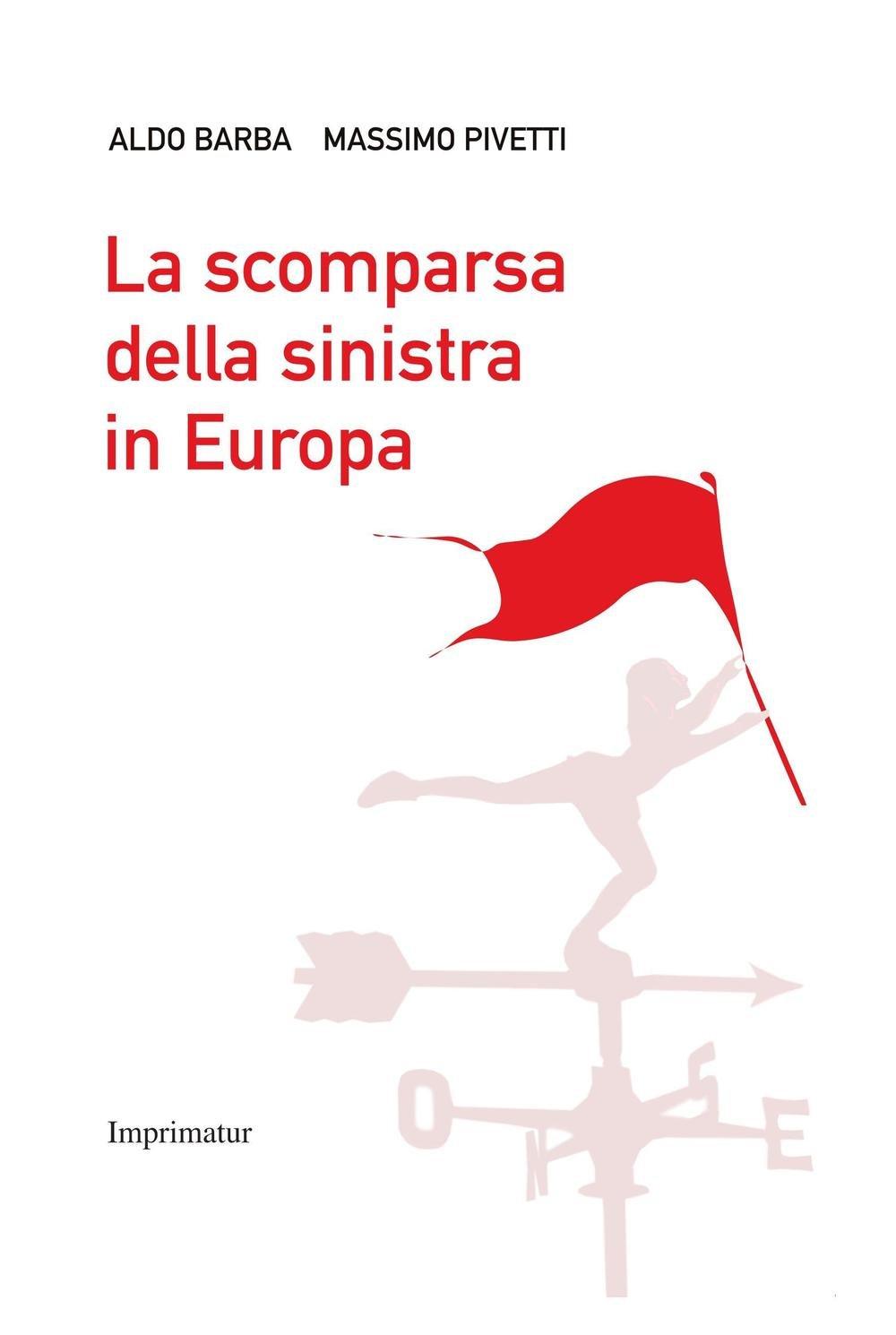 La scomparsa della Sinistra in Europa Copertina flessibile – 29 set 2016 Aldo Barba Massimo Pivetti Imprimatur 8868304252