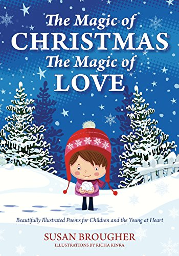 The Magic of Christmas - The Magic of Love: Beautifully Illustrated Poems for Children and the Young at - Poems Christmas