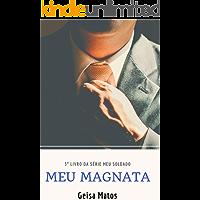 Meu Magnata: Na guerra entre o amor e o ódio, quem vencerá?  (Meu Soldado Livro 3)