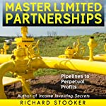 Master Limited Partnerships: High Yield, Ever Growing Oil 'Stocks' Income Investing for a Secure, Worry Free and Comfortable Retirement | Richard Stooker