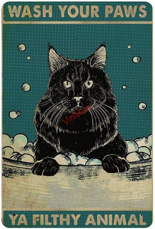Retro Vintage Metal Sign Black Cat Wash Your Paws Ya Filthy Animal Reproduction Metal Tin Sign Wall Decor for Cafe Bar Pub Home 8