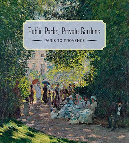 - Public Parks, Private Gardens: Paris to Provence