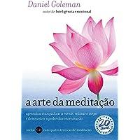 A arte da meditação: Aprenda a tranquilizar a mente, relaxar o corpo e desenvolver o poder da concentração