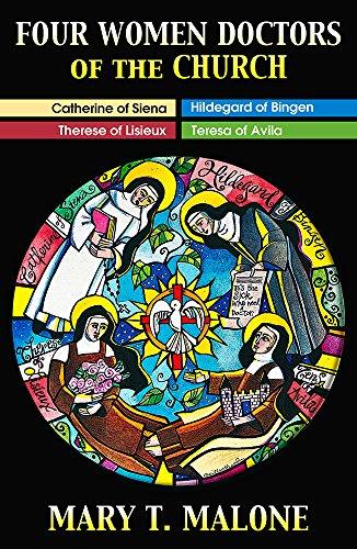 Four Women Doctors of the Church: Hildegard of Bingen, Catherine of Siena, Teresa of Avila, Therese of Lisieux