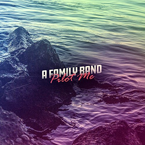 A Family Band - Pilot Me 2017