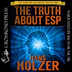 The Truth about ESP: What It Is, How It Works, and How You Develop It | Hans Holzer
