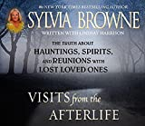 Visits from the Afterlife: The Truth about Ghosts, Spirits, Hauntings, and Reunions with Lost Loved Ones