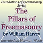 The Pillars of Freemasonry: Foundations of Freemasonry Series | William Harvey