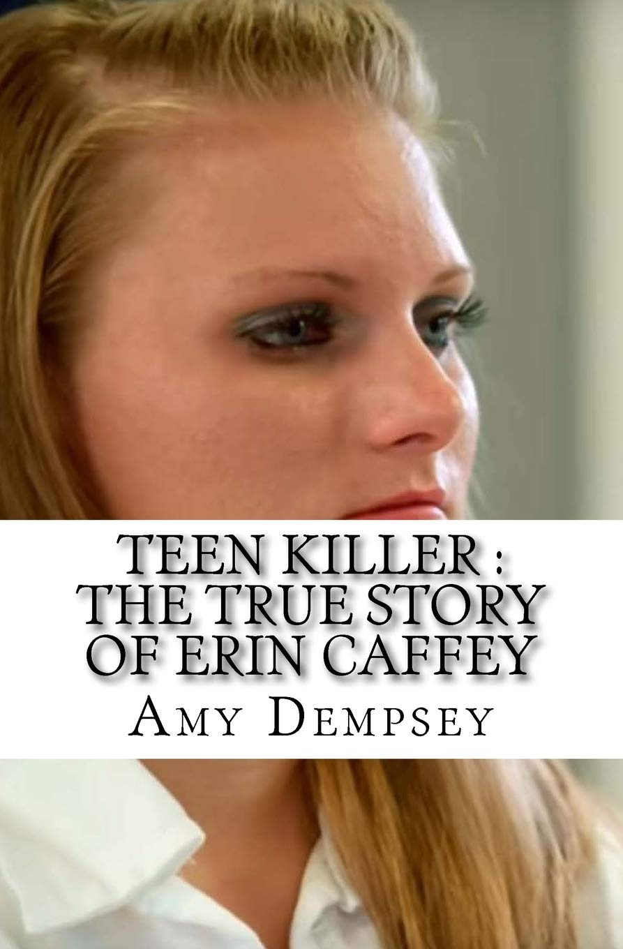 Teen Killer The True Story Of Erin Caffey Dempsey Amy 9781544606705 Amazon Com Books Erin caffey, 24, is a murderer who featured in the first series of killer women with piers morgan. true story of erin caffey
