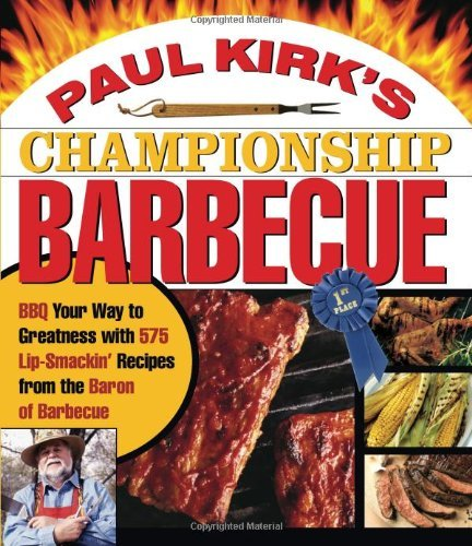 By Paul Kirk - Paul Kirk's Championship Barbecue: BBQ Your Way to Greatness with 575 Lip-Smackin' Recipes from the Baron of Barbecue (12.5.2003) (Paul Kirk Bbq compare prices)