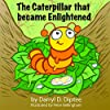 The Caterpillar That Became Enlightened: The Search for Never-Ending Happiness