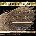 Archangel Michael: Live Conference Lecture Lecture by Robert J. Grant Narrated by Robert J. Grant