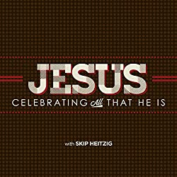 Jesus: Celebrating All That He Is