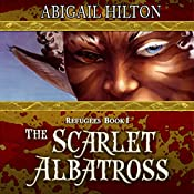 The Scarlet Albatross: A Story of Airships and Panamindorah: Refugees, Book 1 | Abigail Hilton