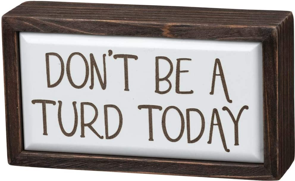 Primitives by Kathy Box Sign Dont Be A Turd Today Home Decor