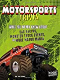Motorsports Trivia: What You Never Knew About Car Racing, Monster Truck Events, and More Motor Mania (Not Your Ordinary Trivia)