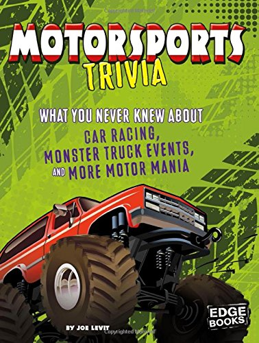 Motorsports Trivia: What You Never Knew About Car Racing, Monster Truck Events, and More Motor Mania (Not Your Ordinary Trivia) ()